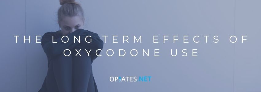 The Long Term Effects of Oxycodone Use